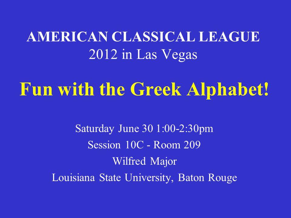 AMERICAN CLASSICAL LEAGUE 2012 in Las Vegas Fun with the Greek Alphabet.