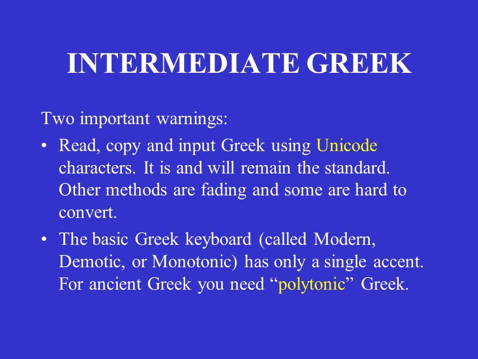 INTERMEDIATE GREEK Two important warnings: Read, copy and input Greek using Unicode characters.