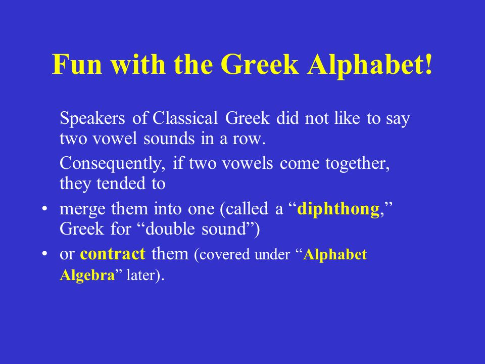 Fun with the Greek Alphabet.A vowel + ι or υ forms a diphthong.