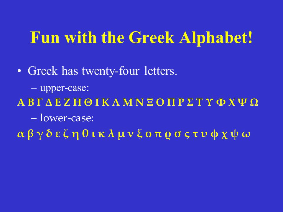 Fun with the Greek Alphabet. Greek has twenty-four letters.