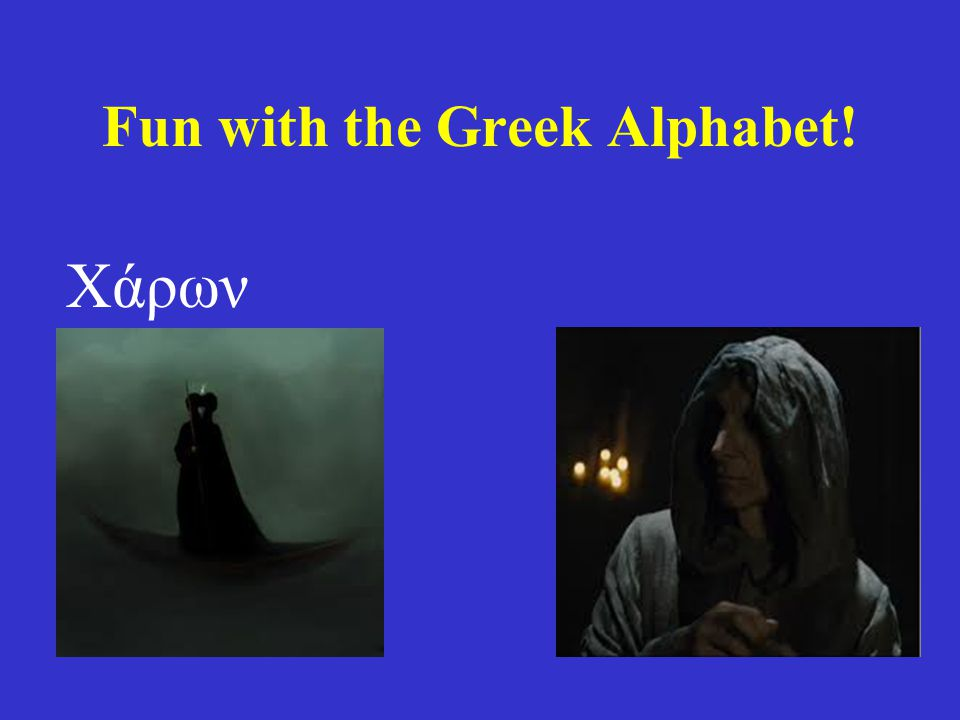 Fun with the Greek Alphabet! Χάρων