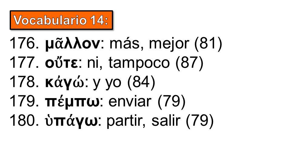 176.μ ᾶ λλον: más, mejor (81) 177. ο ὔ τε: ni, tampoco (87) 178.