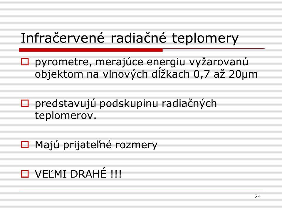 24 Infračervené radiačné teplomery  pyrometre, merajúce energiu vyžarovanú objektom na vlnových dĺžkach 0,7 až 20μm  predstavujú podskupinu radiačný