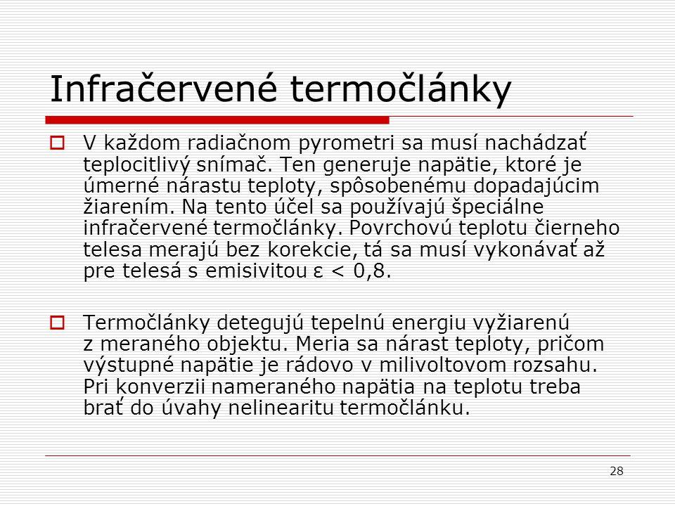 28 Infračervené termočlánky  V každom radiačnom pyrometri sa musí nachádzať teplocitlivý snímač. Ten generuje napätie, ktoré je úmerné nárastu teplot