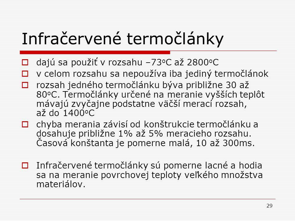 29 Infračervené termočlánky  dajú sa použiť v rozsahu –73 o C až 2800 o C  v celom rozsahu sa nepoužíva iba jediný termočlánok  rozsah jedného term