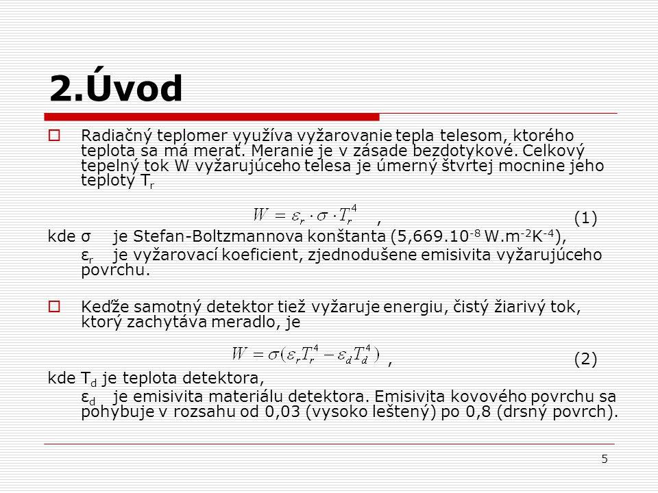 5 2.Úvod  Radiačný teplomer využíva vyžarovanie tepla telesom, ktorého teplota sa má merať. Meranie je v zásade bezdotykové. Celkový tepelný tok W vy