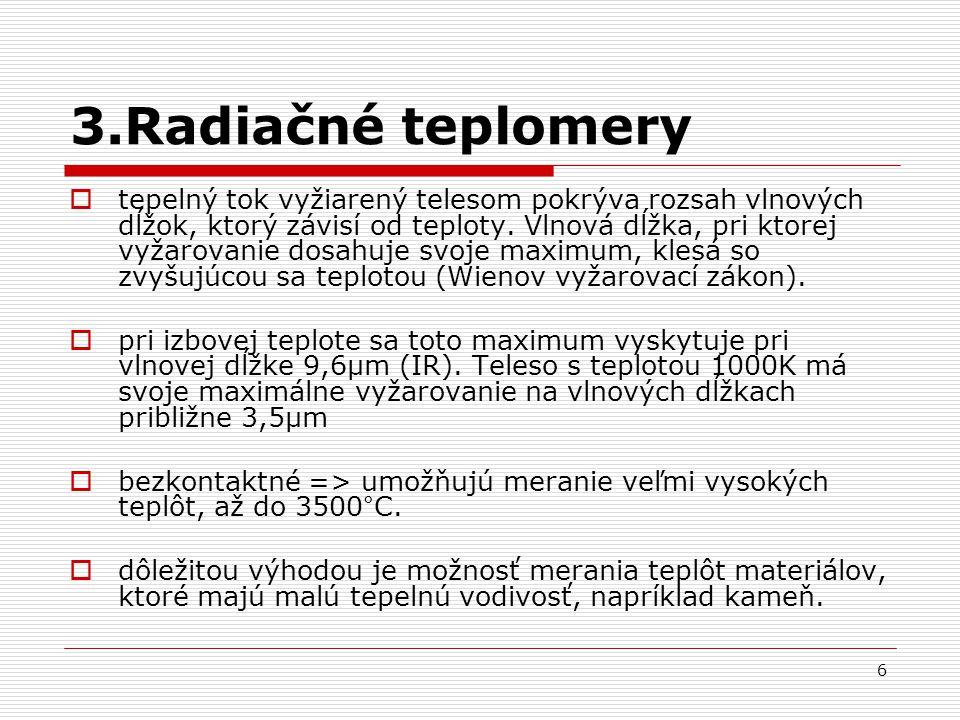 6 3.Radiačné teplomery  tepelný tok vyžiarený telesom pokrýva rozsah vlnových dĺžok, ktorý závisí od teploty. Vlnová dĺžka, pri ktorej vyžarovanie do