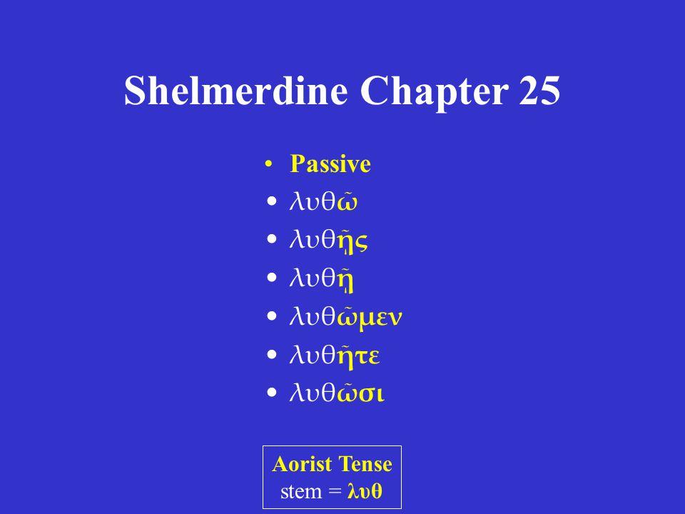 Shelmerdine Chapter 25 Active λύσω λύσῃς λύσῃ λύσωμεν λύσητε λύσωσι(ν) Middle λύσωμαι λύσῃ λύσηται λύσωμεθα λύσησθε λύσωνται Aorist Tense stem = λυσ