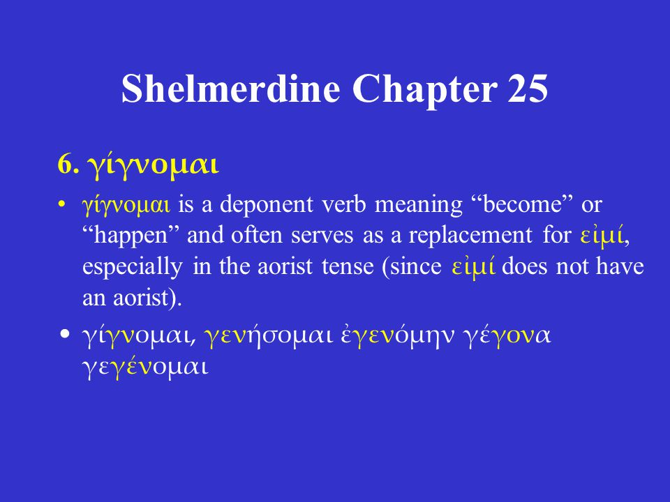 Shelmerdine Chapter 25 1.The subjunctive mood 2.The subjunctive of thematic and athematic (-μι) verbs 3.Exhortations 4.The deliberative subjunctive 5.Prohibitions 6.γίγνομαι