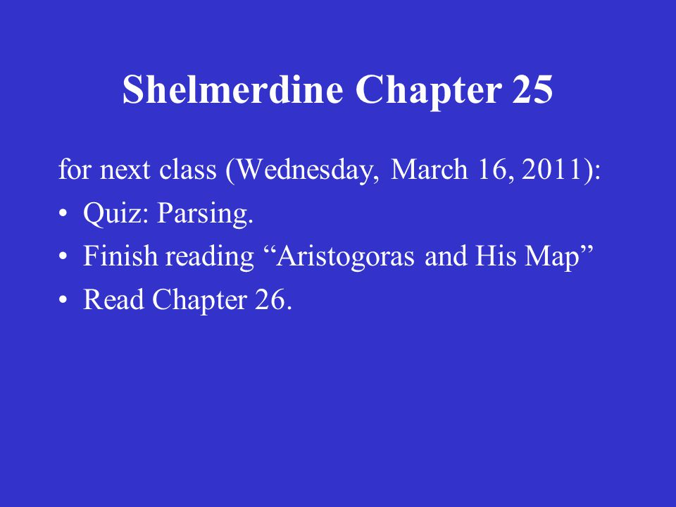 Shelmerdine Chapter 25 for next class (Tuesday, March 15, 2011): Quiz: Chapter 25 Vocabulary.