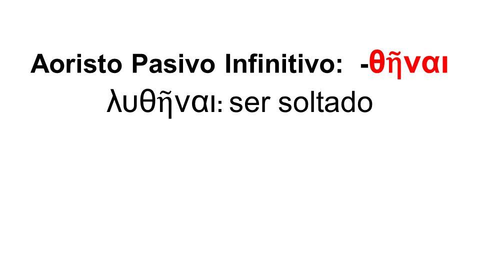 λυθ ῆ ναι : ser soltado Aoristo Pasivo Infinitivo: - θ ῆ ναι