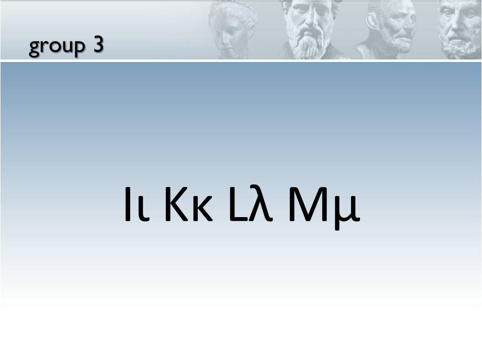 Iι Kκ Lλ Mμ group 3