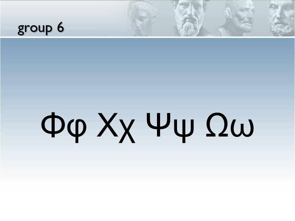 Φφ Χχ Ψψ Ωω group 6