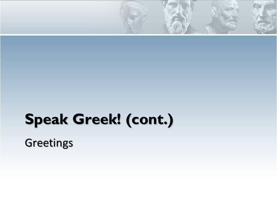 Speak Greek.