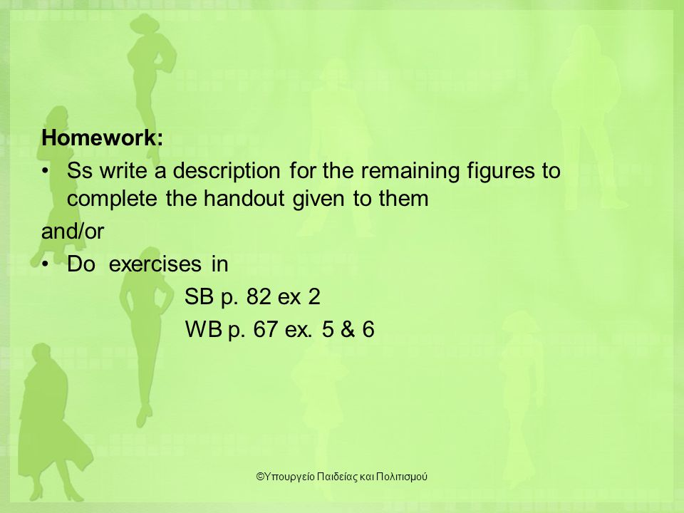 Homework: Ss write a description for the remaining figures to complete the handout given to them and/or Do exercises in SB p.
