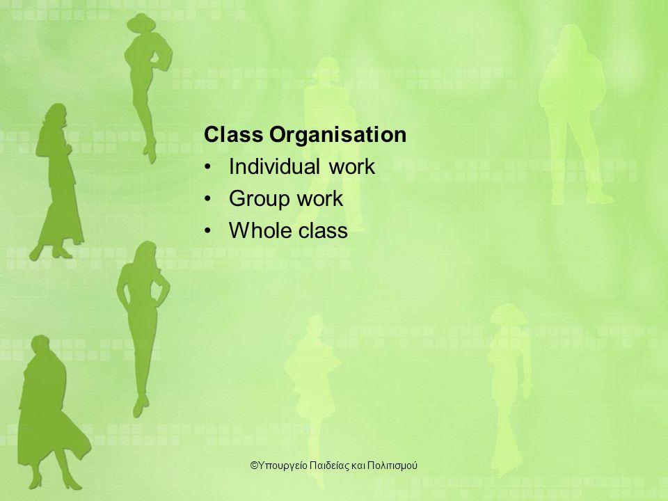 Class Organisation Individual work Group work Whole class ©Υπουργείο Παιδείας και Πολιτισμού