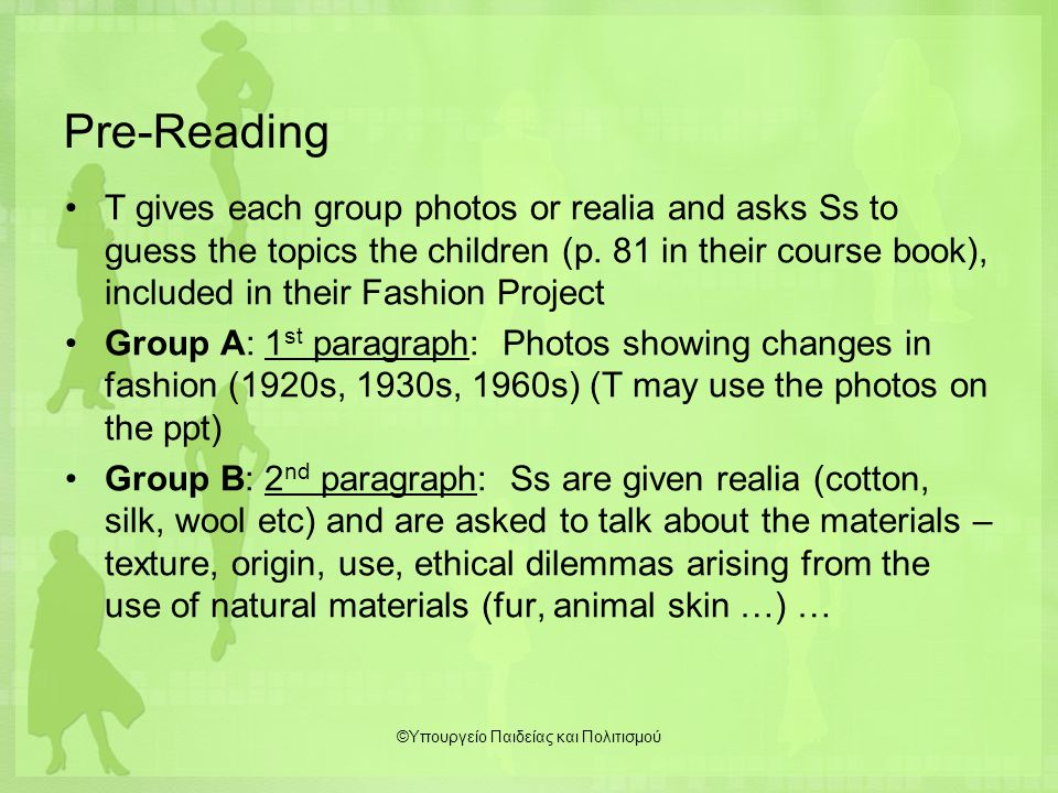 Pre-Reading T gives each group photos or realia and asks Ss to guess the topics the children (p. 81 in their course book), included in their Fashion P