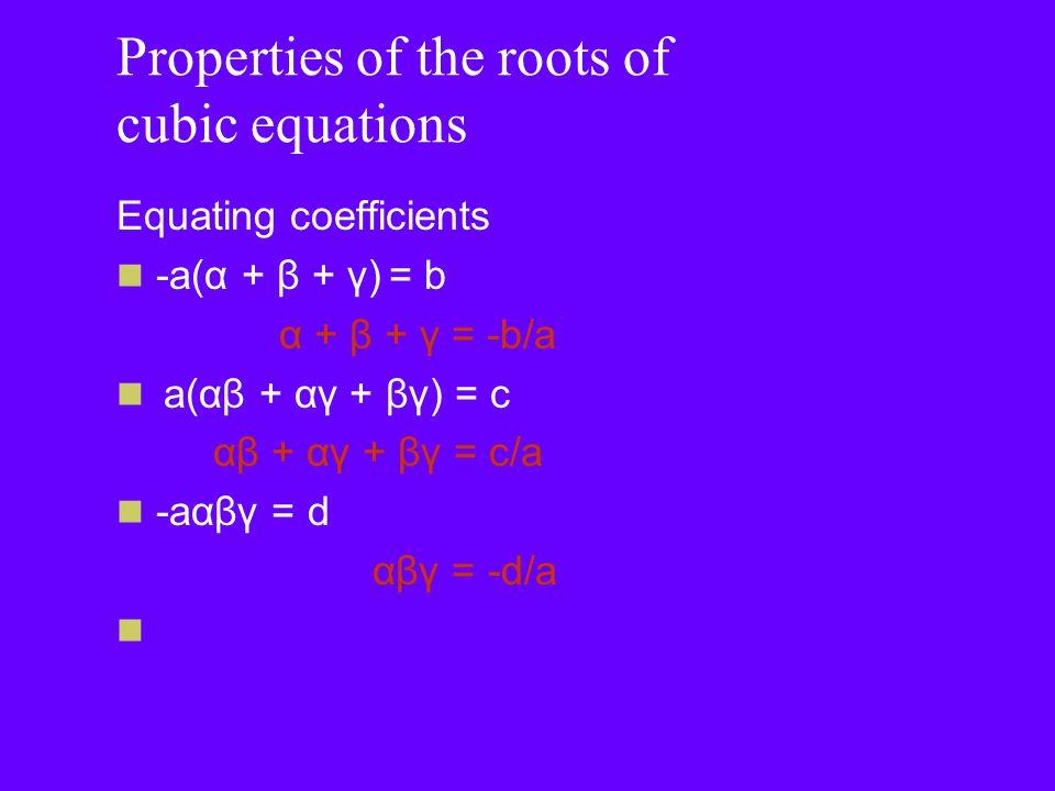 Properties of the roots of quartic equations Quartic equations have roots α, β, γ, δ (delta) az 4 + bz 3 + cz 2 + dz + e = 0 a(z – α)(z – β)(z – γ)(z – δ) = 0a = 0 This gives the identity az 4 + bz 3 + cz 2 + dz + e = a(z - α)(z - β)(z – γ)(z – δ) Multiplying out (try this yourself) az 4 + bz 3 + cz 2 + dz + e = a(z – α)(z – β)(z – γ)(z – δ) = a(z 2 – αz – βz + αβ)(z 2 – γz – δz + γδ) z2z2 -αz-αz-βz-βzαβ z2z2 z4z4 -αz3-αz3 -βz3-βz3 αβz 2 -γz-γz-γz3-γz3 αγz 2 βγz 2 -αβγz -δz-δz-δz3-δz3 αδz 2 βδz 2 -αβδz γδγδz 2 -αγδz-βγδzαβγδ