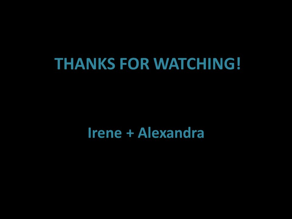 THANKS FOR WATCHING! Irene + Alexandra
