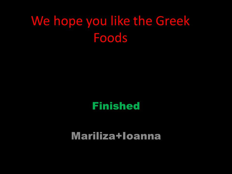 We hope you like the Greek Foods Finished Mariliza+Ioanna