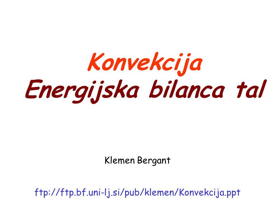 Konvekcija Energijska bilanca tal ftp://ftp.bf.uni-lj.si/pub/klemen/Konvekcija.ppt Klemen Bergant