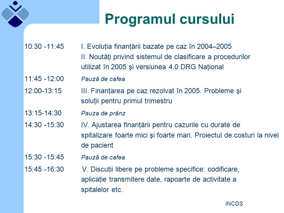 INCDS 10:30 ‑ 11:45I. Evoluţia finanţării bazate pe caz în 2004–2005 II.