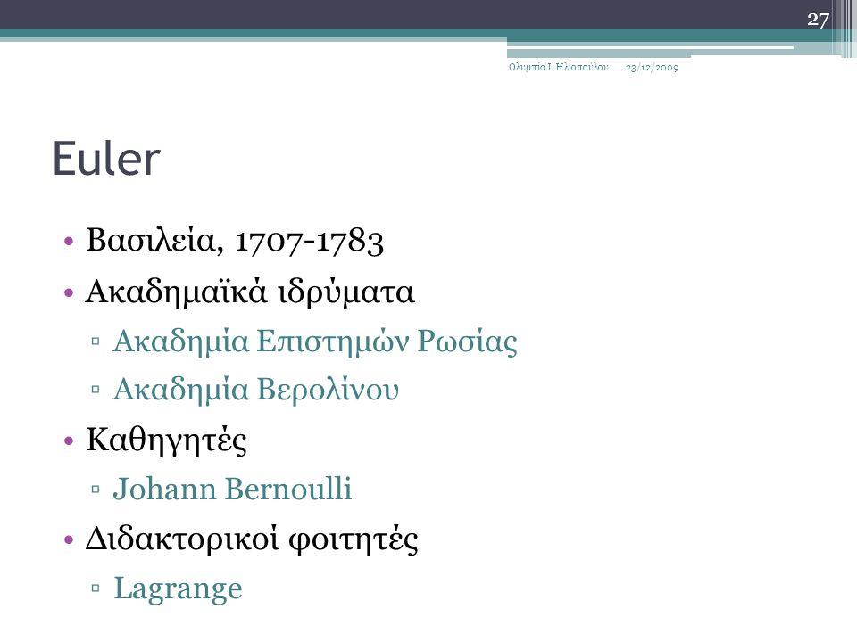 Euler Βασιλεία, 1707-1783 Ακαδημαϊκά ιδρύματα ▫Ακαδημία Επιστημών Ρωσίας ▫Ακαδημία Βερολίνου Καθηγητές ▫Johann Bernoulli Διδακτορικοί φοιτητές ▫Lagrange 23/12/2009Ολυμπία Ι.