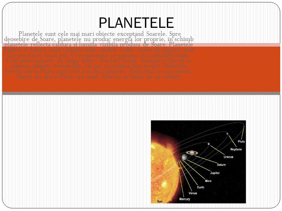 Planetele sunt cele mai mari obiecte exceptand Soarele. Spre deosebire de Soare, planetele nu produc energia lor proprie, in schimb planetele reflecta