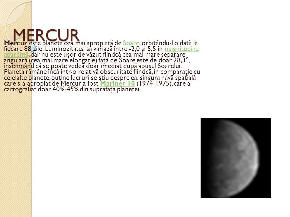 MERCUR Mercur este planeta cea mai apropiat ă de Soare, orbitându-l o dat ă la fiecare 88 zile. Luminozitatea sa variaz ă între -2,0 şi 5,5 în magnitu