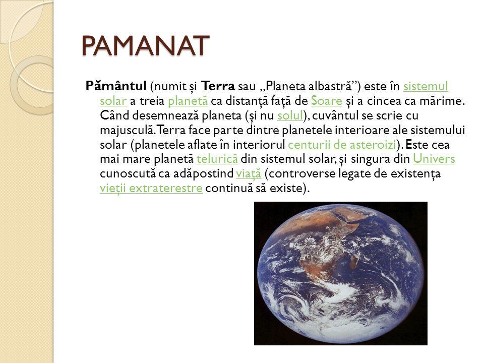 """PAMANAT P ă mântul (numit şi Terra sau """"Planeta albastr ă """") este în sistemul solar a treia planet ă ca distanţ ă faţ ă de Soare şi a cincea ca m ă ri"""