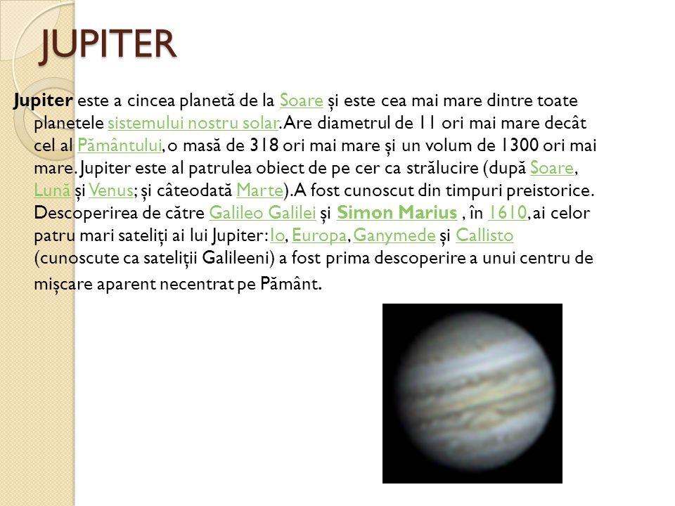 JUPITER Jupiter este a cincea planet ă de la Soare şi este cea mai mare dintre toate planetele sistemului nostru solar. Are diametrul de 11 ori mai ma