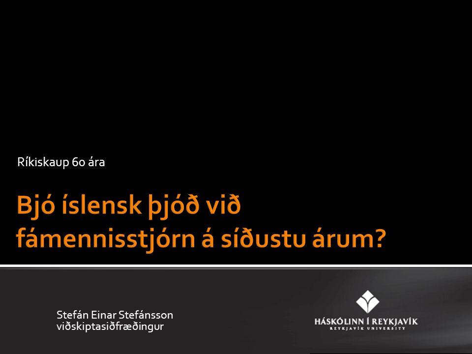 Ríkiskaup 60 ára Stefán Einar Stefánsson viðskiptasiðfræðingur