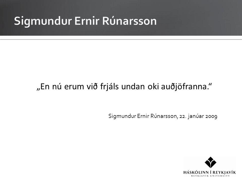 """""""En nú erum við frjáls undan oki auðjöfranna. Sigmundur Ernir Rúnarsson, 22. janúar 2009"""