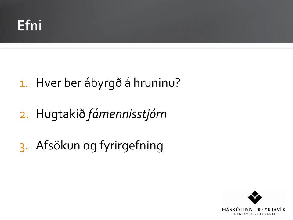 1.Hver ber ábyrgð á hruninu? 2.Hugtakið fámennisstjórn 3.Afsökun og fyrirgefning