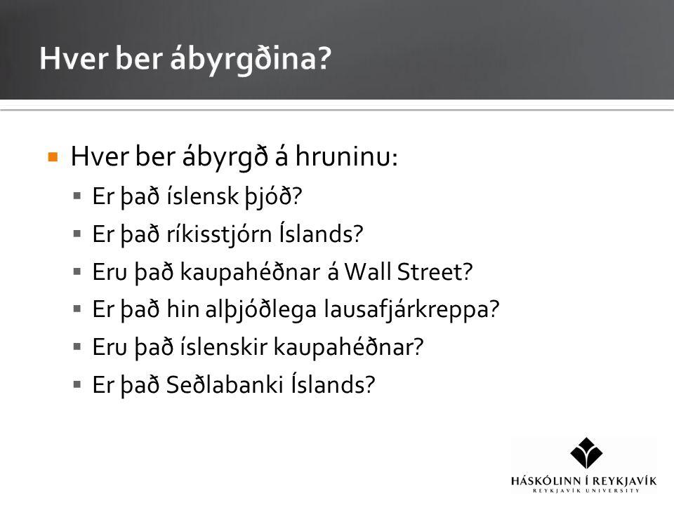  Hver ber ábyrgð á hruninu:  Er það íslensk þjóð.