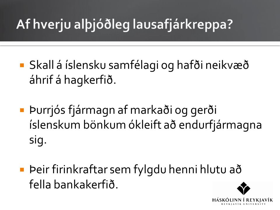  Skall á íslensku samfélagi og hafði neikvæð áhrif á hagkerfið.