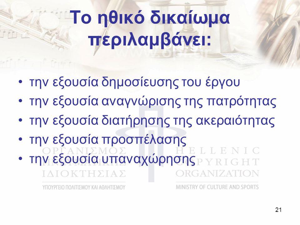 Το ηθικό δικαίωμα περιλαμβάνει: την εξουσία δημοσίευσης του έργου την εξουσία αναγνώρισης της πατρότητας την εξουσία διατήρησης της ακεραιότητας την εξουσία προσπέλασης την εξουσία υπαναχώρησης 21