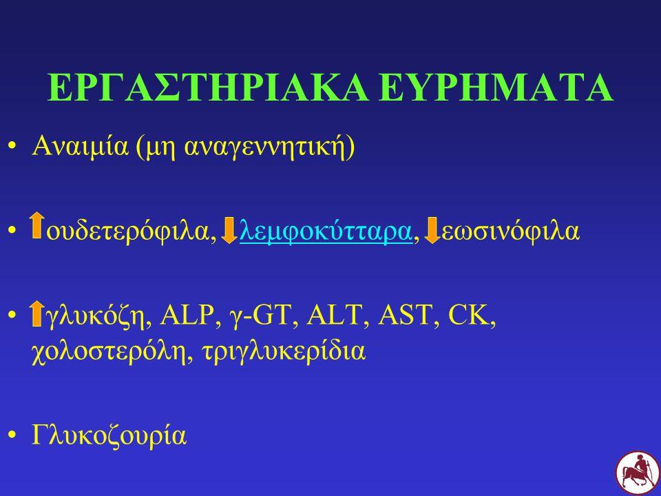 ΕΡΓΑΣΤΗΡΙΑΚΑ ΕΥΡΗΜΑΤΑ Αναιμία (μη αναγεννητική) ουδετερόφιλα, λεμφοκύτταρα, εωσινόφιλα γλυκόζη, ALP, γ-GT, ALT, AST, CK, χολοστερόλη, τριγλυκερίδια Γλ