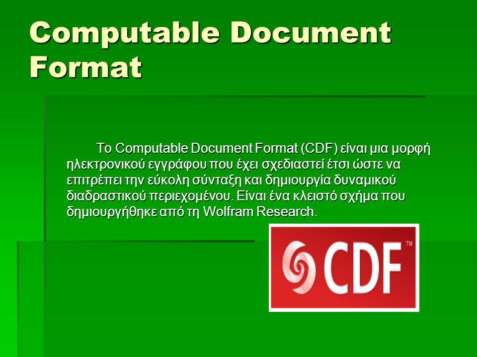 Computable Document Format Το Computable Document Format (CDF) είναι μια μορφή ηλεκτρονικού εγγράφου που έχει σχεδιαστεί έτσι ώστε να επιτρέπει την εύκολη σύνταξη και δημιουργία δυναμικού διαδραστικού περιεχομένου.