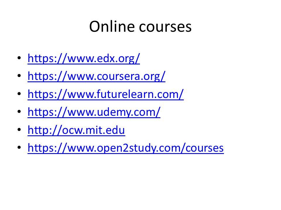 Online courses https://www.edx.org/ https://www.coursera.org/ https://www.futurelearn.com/ https://www.udemy.com/ http://ocw.mit.edu https://www.open2