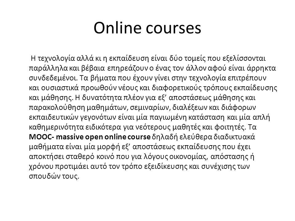 Online courses Η τεχνολογία αλλά κι η εκπαίδευση είναι δύο τομείς που εξελίσσονται παράλληλα και βέβαια επηρεάζουν ο ένας τον άλλον αφού είναι άρρηκτα