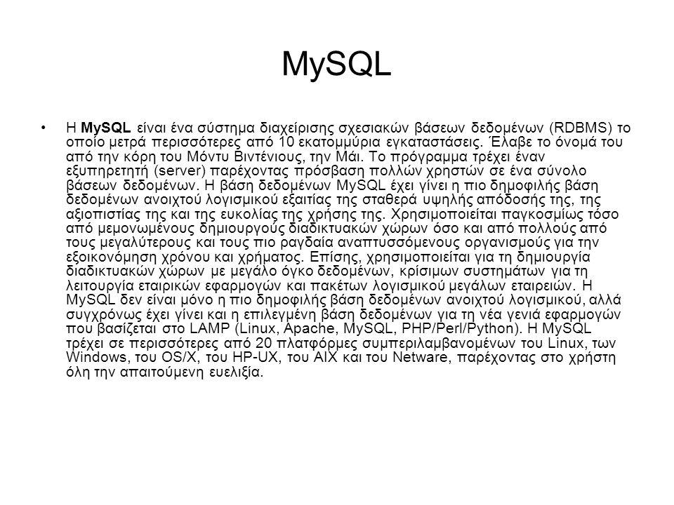 MySQL Η MySQL είναι ένα σύστημα διαχείρισης σχεσιακών βάσεων δεδομένων (RDBMS) το οποίο μετρά περισσότερες από 10 εκατομμύρια εγκαταστάσεις.