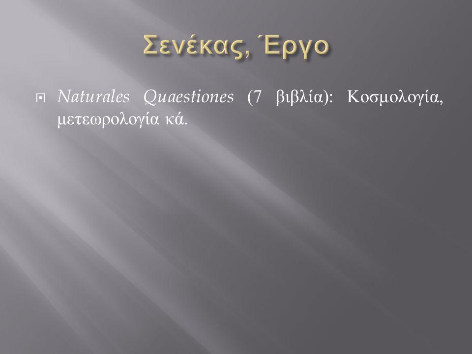  Naturales Quaestiones (7 βιβλία ): Κοσμολογία, μετεωρολογία κά.