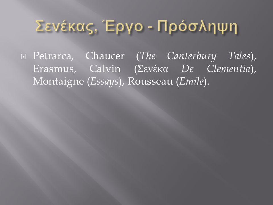  Petrarca, Chaucer ( The Canterbury Tales ), Erasmus, Calvin ( Σενέκα De Clementia ), Montaigne ( Essays ), Rousseau ( Emile ).