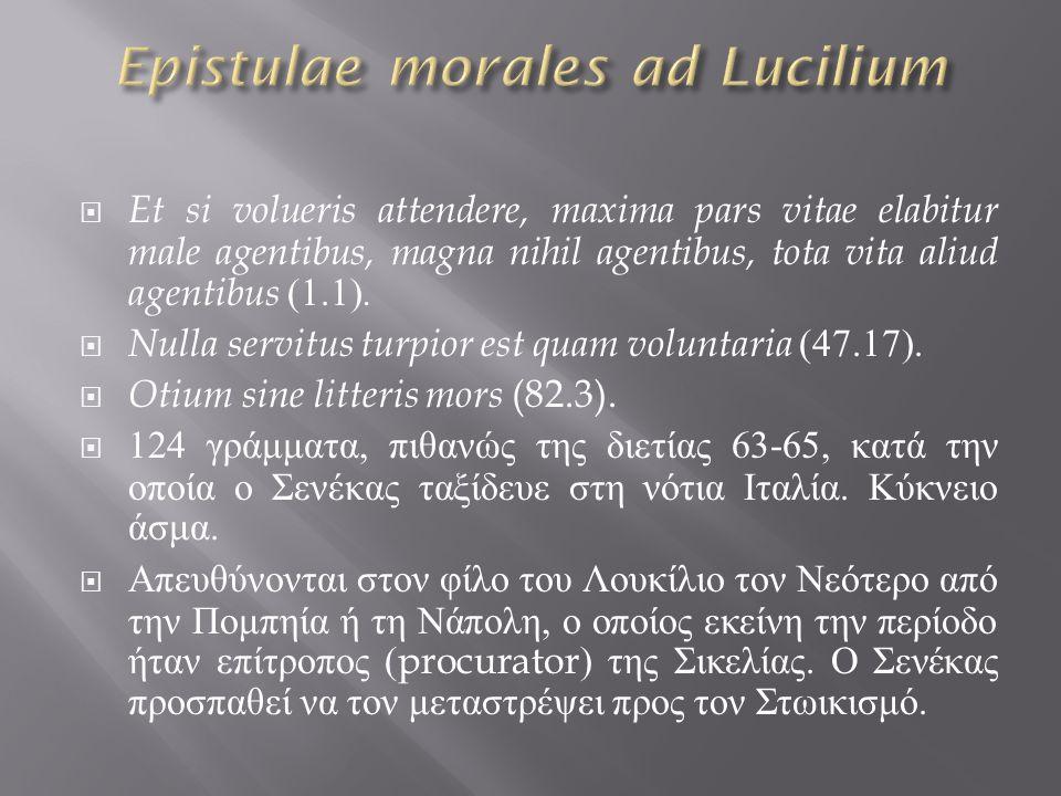  Et si volueris attendere, maxima pars vitae elabitur male agentibus, magna nihil agentibus, tota vita aliud agentibus (1.1).