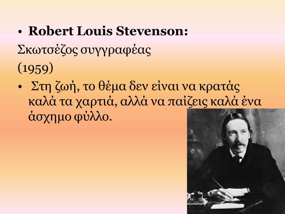 Robert Louis Stevenson: Σκωτσέζος συγγραφέας (1959) Στη ζωή, το θέμα δεν είναι να κρατάς καλά τα χαρτιά, αλλά να παίζεις καλά ένα άσχημο φύλλο.