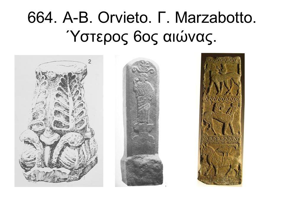 664. Α-Β. Orvieto. Γ. Marzabotto. Ύστερος 6ος αιώνας.
