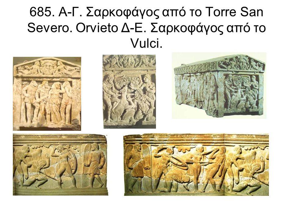 685. Α-Γ. Σαρκοφάγος από το Torre San Severo. Orvieto Δ-Ε. Σαρκοφάγος από το Vulci.