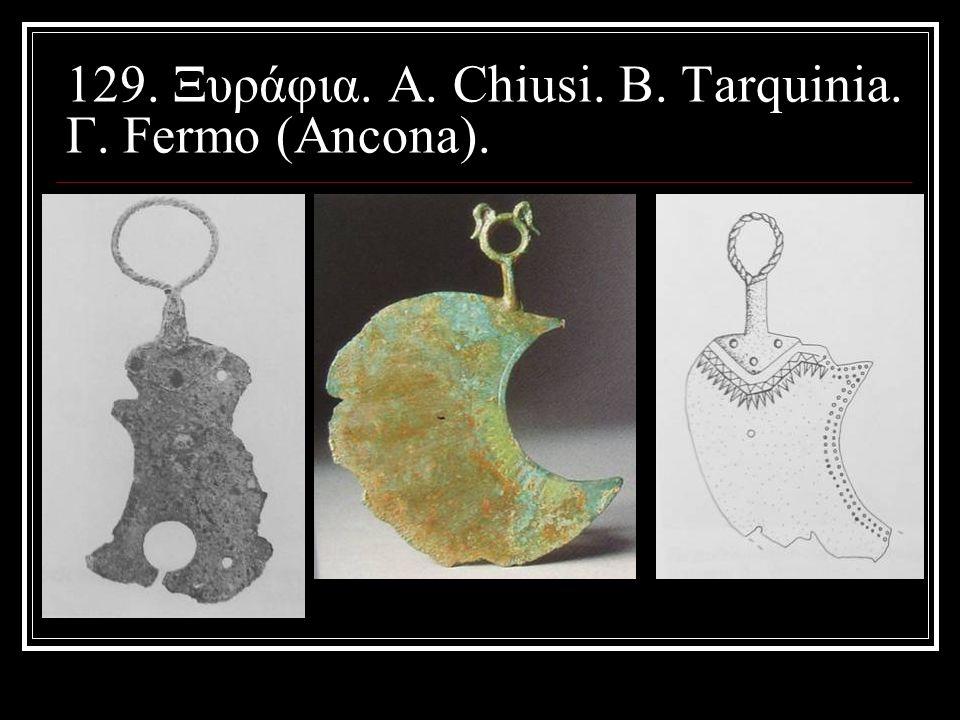 129. Ξυράφια. Α. Chiusi. Β. Tarquinia. Γ. Fermo (Ancona).
