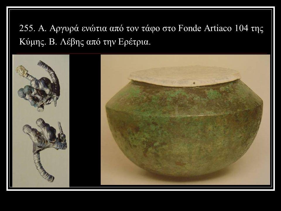 255. A. Αργυρά ενώτια από τον τάφο στο Fonde Artiaco 104 της Κύμης. B. Λέβης από την Ερέτρια.